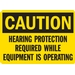 HEARING PROTECTION REQUIRED WHILE EQUIPMENT IS OPERATING
